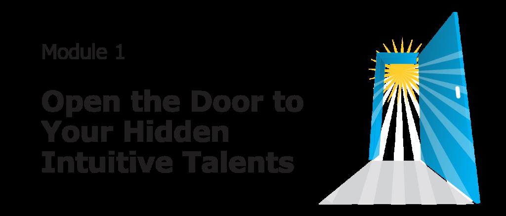 Module 1: Open the Door to Your Hidden Intuitive Talents